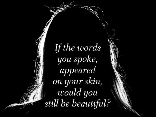 """silhouette of woman with quote """"If the words you spoke appeared on your skin, would your still be beautiful?"""""""