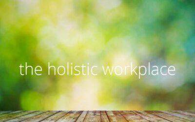 Creating a Holistic Workplace